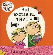 Charlie & Lola: But Excuse Me That Is My Book