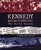 Kennedy Assassinated! The World Mourns: A Reporter 's Story