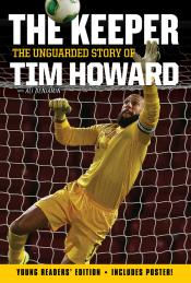 The Keeper: The Unguarded Story of Tim Howard (Young Readers' Edition)