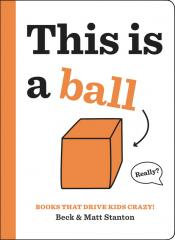This Is a Ball: Books that Drive Kids CRAZY!