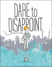 Dare to Disappoint: Growing Up in Turkey