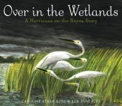 Over in the Wetlands: A Hurricane-on-the-Bayou Story