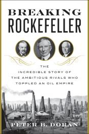 Breaking Rockefeller: The Incredible Story of the Ambitious Rivals Who Toppled an Oil Empire