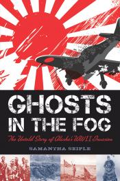 Ghosts in the Fog: The Untold Story of Alaska's World War II Invasion