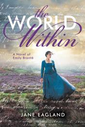 The World Within: A Novel of Emily Brontë