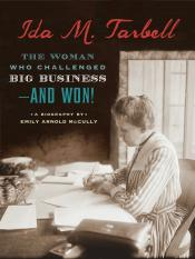 Ida M. Tarbell: The Woman Who Challenged Big Business—and Won!