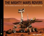The Mighty Mars Rovers: The Incredible Adventures of <i>Spirit</i> and <i>Opportunity</i>