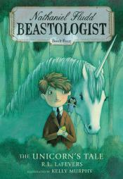 The Unicorn's Tale: Nathaniel Fludd: Beastologist, Book Four