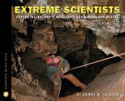 Extreme Scientists: Exploring Nature 's Mysteries from Perilous Places