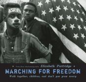 Marching for Freedom: Walk Together, Children, and Don 't You Grow Weary