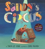 Sandy 's Circus: A Story About Alexander Calder