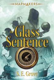 The Glass Sentence: Mapmakers, Book 1