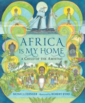 Africa Is My Home: A Child of the <i>Amistad</i>