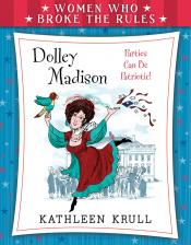 Dolley Madison: Women Who Broke the Rules