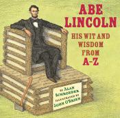 Abe Lincoln: His Wit and Wisdom from A–Z