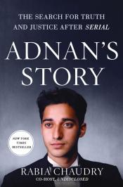 Adnan's Story: The Search for Truth and Justice After <i>Serial</i>