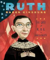 Ruth Bader Ginsburg: The Case of R. B. G. vs. Inequality