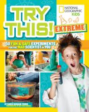 Try This! Extreme: 50 Fun & Safe Experiments for the Mad Scientist in You