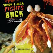When Lunch Fights Back: Wickedly Clever Animal Defenses (Ebook)