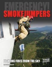 Smokejumpers: Fighting Fires from the Sky