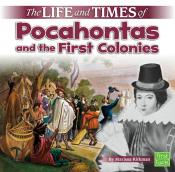 The Life and Times of Pocahontas and the First Colonies (Ebook)
