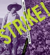 Strike!: The Farm Workers' Fight for Their Rights