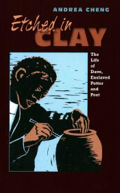 Etched in Clay: The Life of Dave, Enslaved Potter and Poet