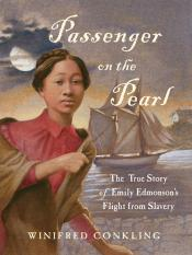 Passenger on the <i>Pearl</i>: The True Story of Emily Edmonson&#8217;s Flight from Slavery