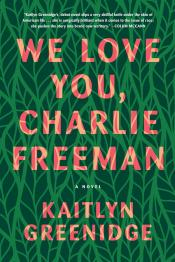 We Love You, Charlie Freeman: A Novel
