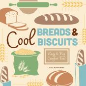 Cool Breads & Biscuits: Easy & Fun Comfort Food