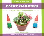 Super Simple Fairy Gardens: A Kid's Guide to Gardening