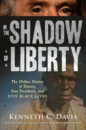 In the Shadow of Liberty: The Hidden History of Slavery, Four Presidents, and Five Black Lives
