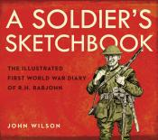 A Soldier's Sketchbook: The Illustrated First World War Diary of R.H. Rabjohn