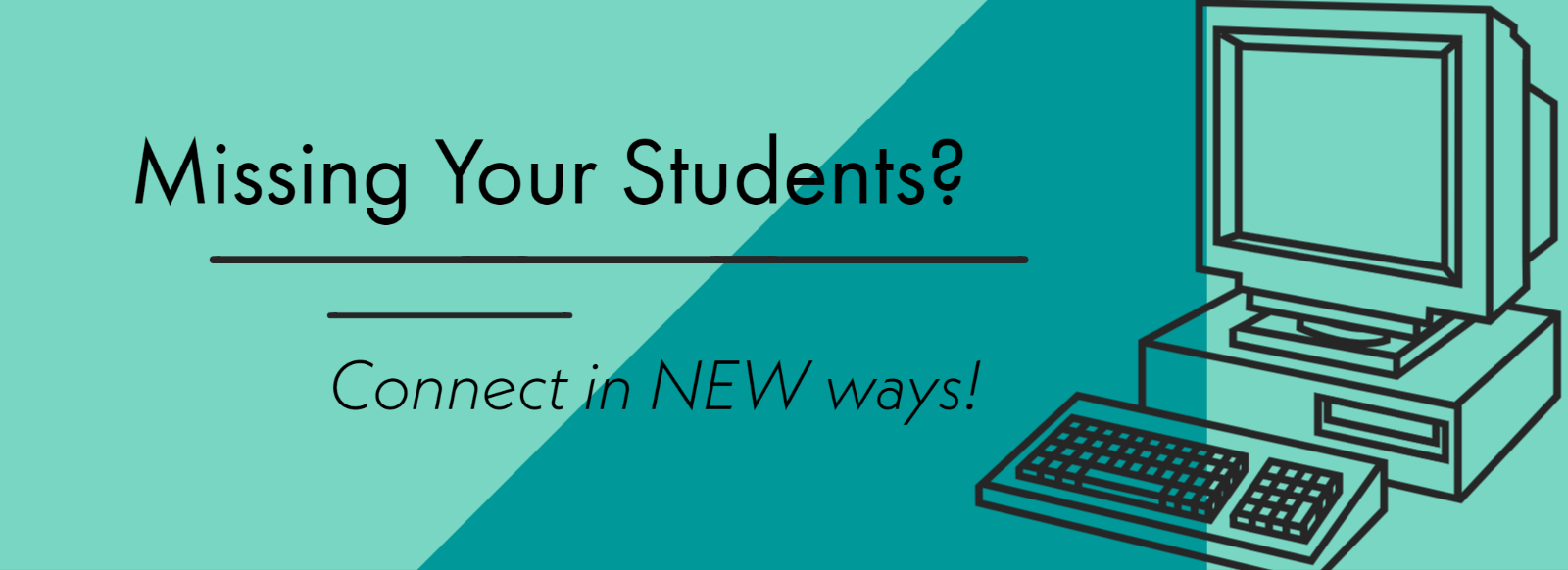 Missing Your Students? Connect in new ways!