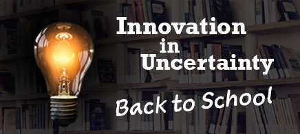 Innovation in Uncertainty: Back to School