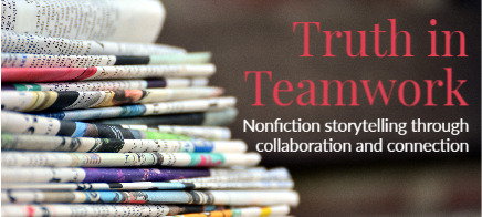 Truth in Teamwork: Nonfiction Storytelling through collaboration and connection