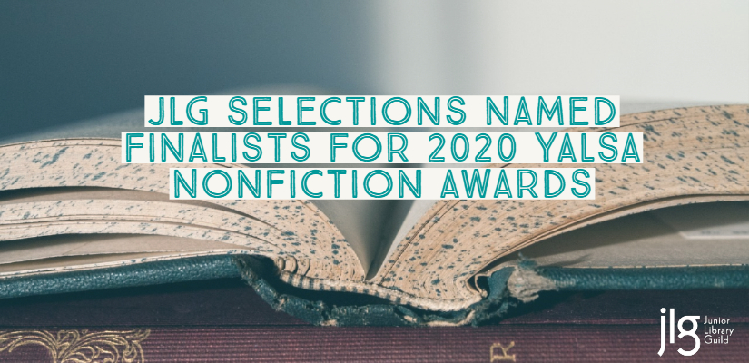 JLG Selections Named Finalists for 2020 YALSA Nonfiction Awards