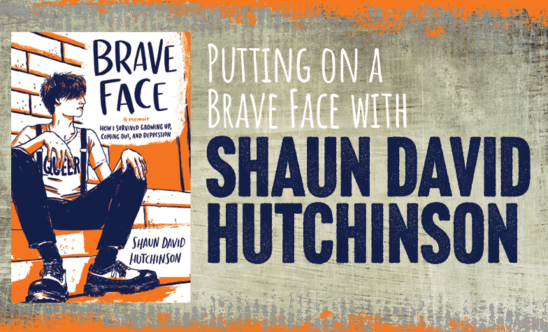 Putting on a Brave Face with Shaun David Hutchinson