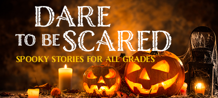 Dare to be scared: Spooky stories for all grades