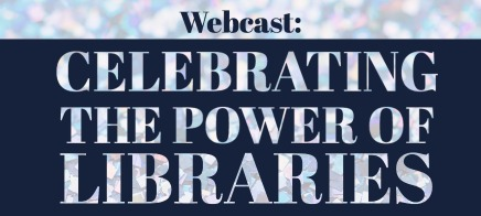 Webcast: Celebrating the power of libraries