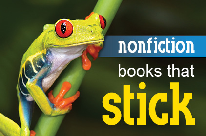 Nonfiction Books that STICK!