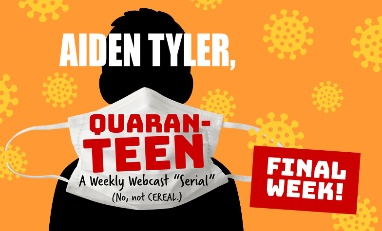 Aiden Tyler, Quaran-teen - A Weekly Webcast