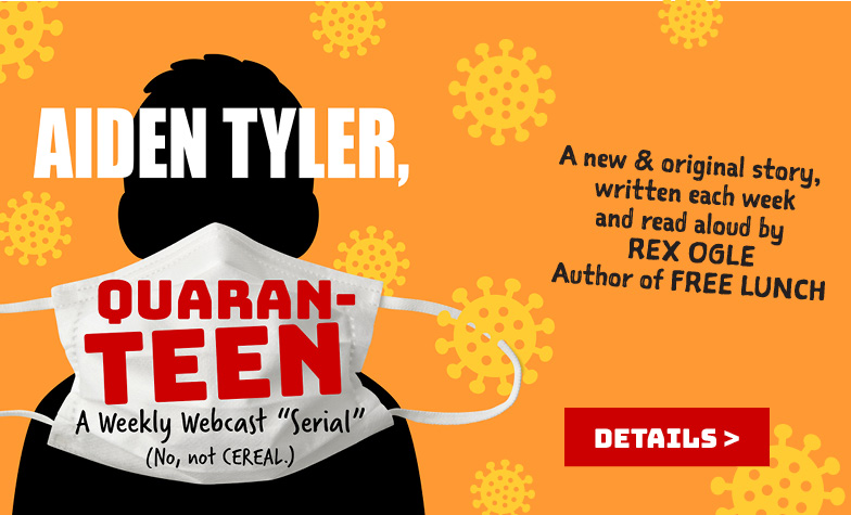 """Aiden Tyler, Quaran-teen - A Weekly Webcast """"Serial"""" with Author Rex Ogle"""