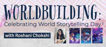 Worldbuilding: Celebrating World Storytelling Day with Roshani Chokshi