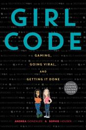 Girl Code: Gaming, Going Viral, and Getting It Done