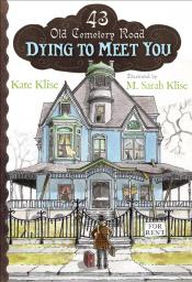 Dying To Meet You: 43 Old Cemetery Road, Book 1