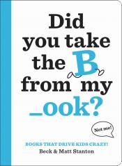Did You Take the B from My _ook?: Books That Drive Kids CRAZY!
