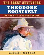The Great Adventure: Theodore Roosevelt and the Rise of Modern America