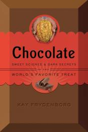 Chocolate: Sweet Science & Dark Secrets of the World's Most Favorite Treat