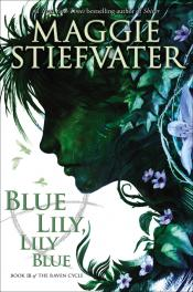 Blue Lily, Lily Blue: Book III of The Raven Cycle
